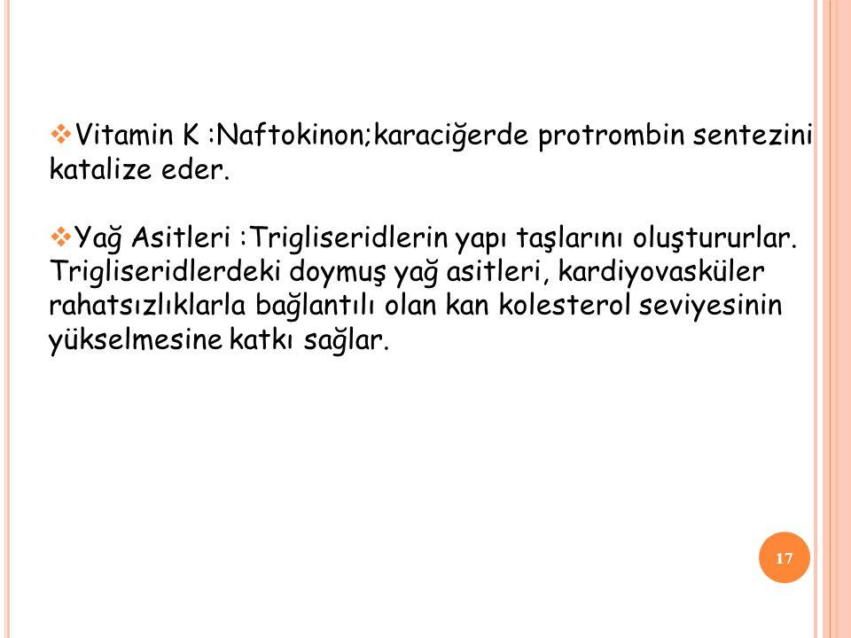 Vitamin K :Naftokinon;karaciğerde protrombin sentezini