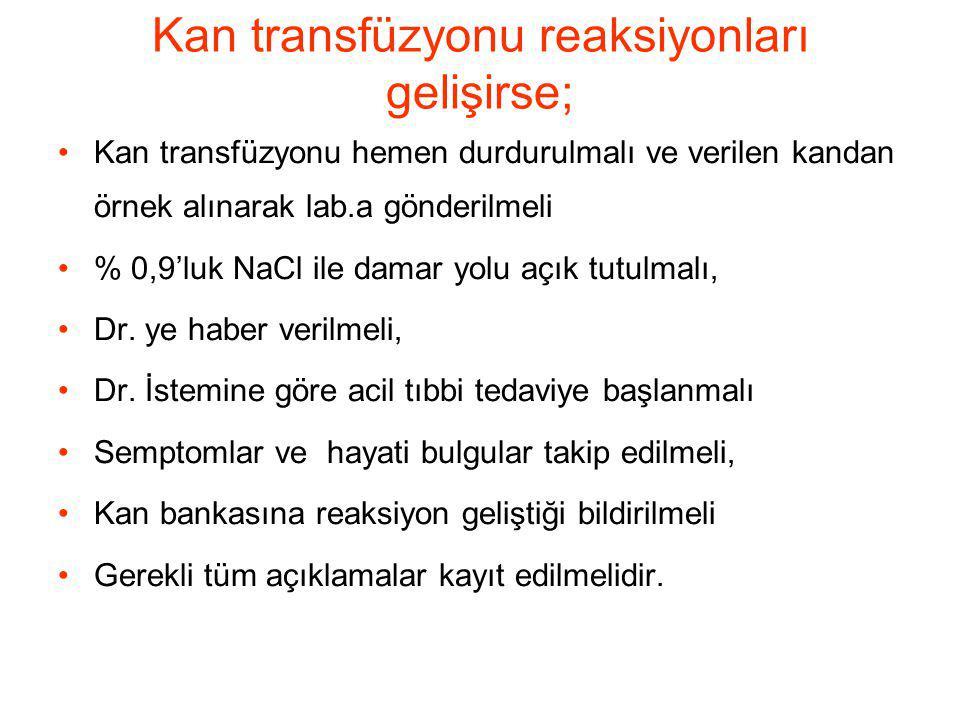 Kan transfüzyonu reaksiyonları gelişirse;