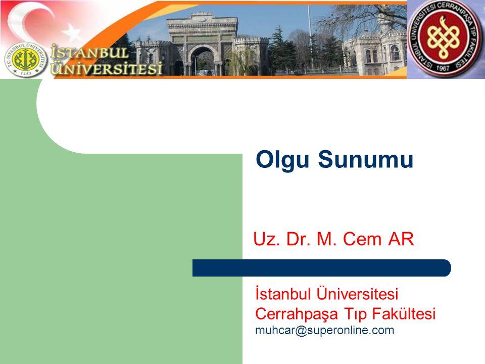 Olgu Sunumu Uz. Dr. M. Cem AR İstanbul Üniversitesi