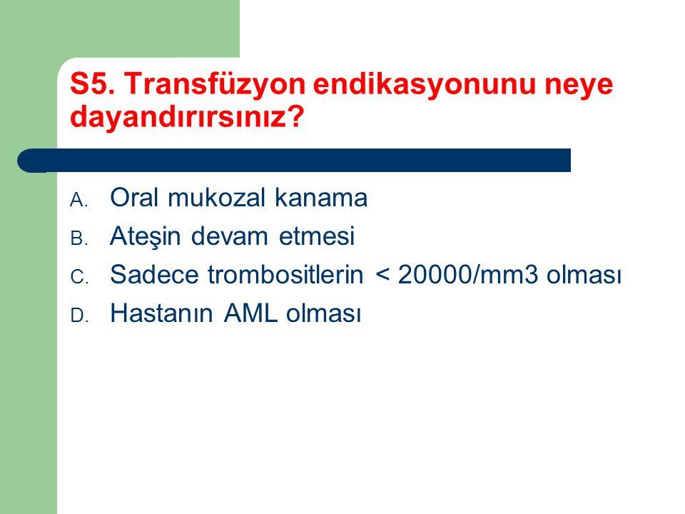 S5. Transfüzyon endikasyonunu neye dayandırırsınız