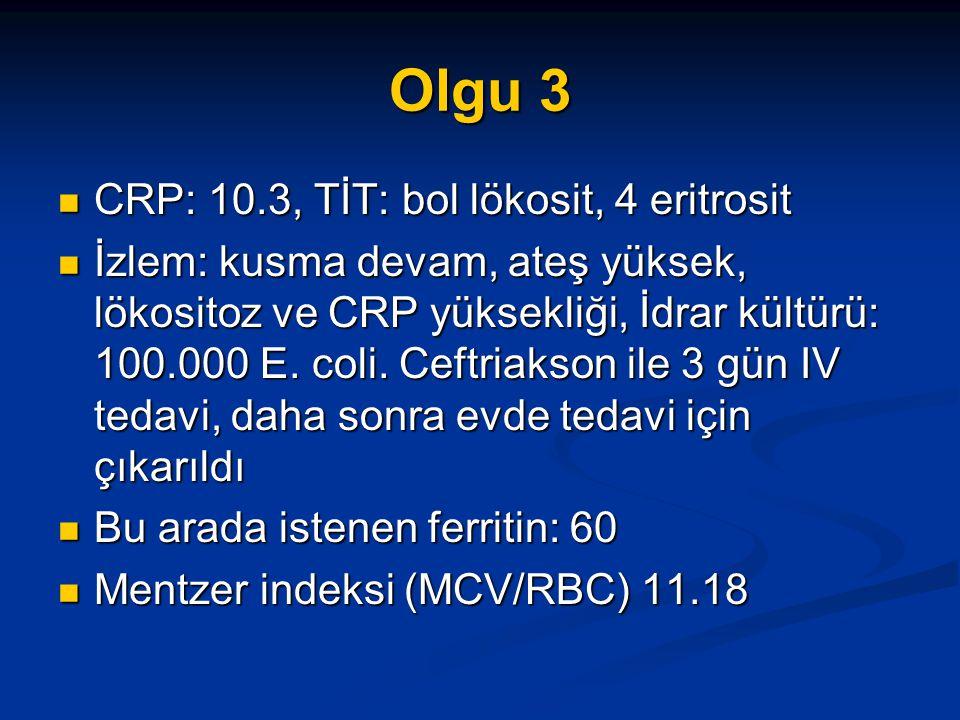 Olgu 3 CRP: 10.3, TİT: bol lökosit, 4 eritrosit