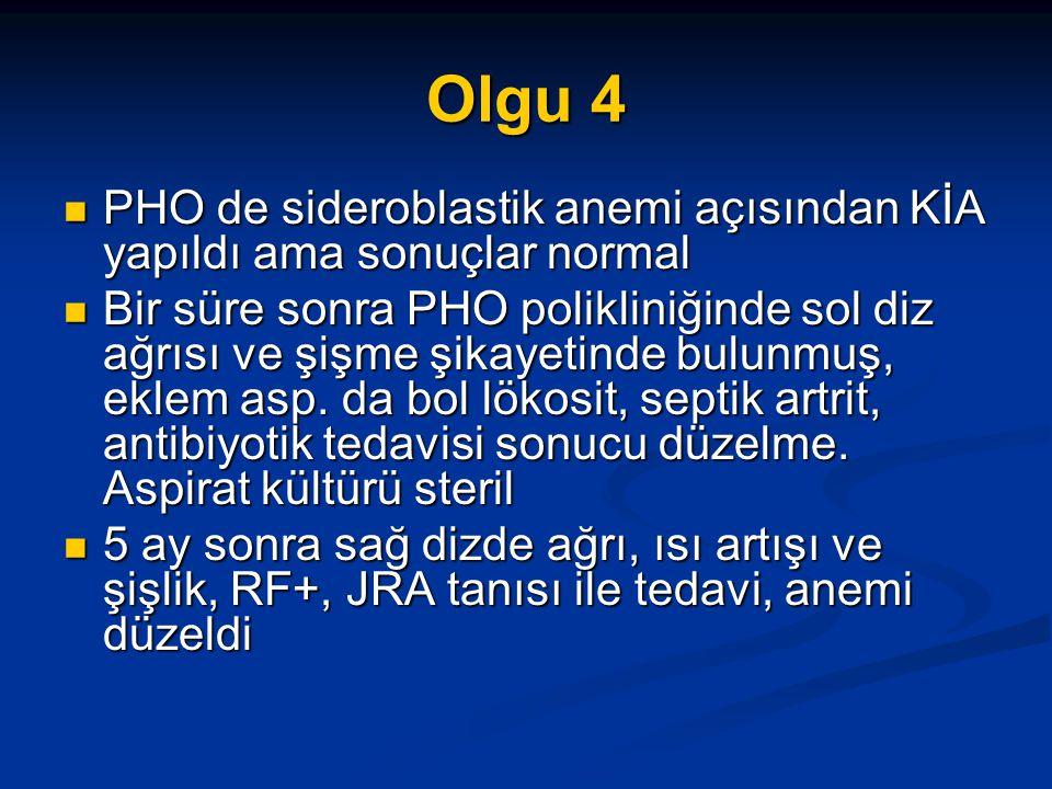 Olgu 4 PHO de sideroblastik anemi açısından KİA yapıldı ama sonuçlar normal.