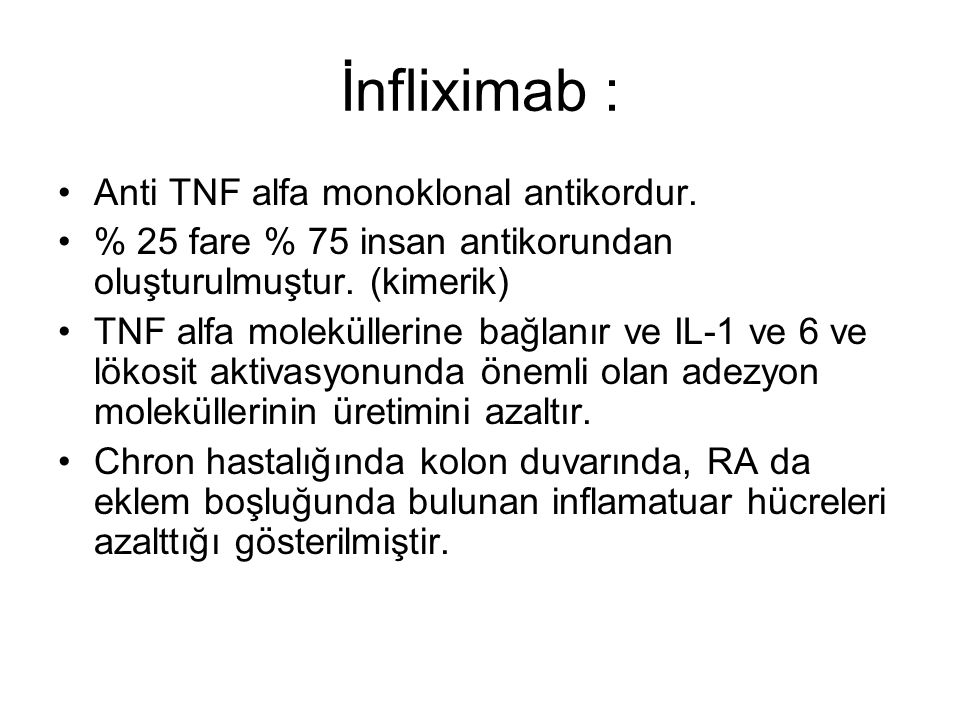 İnfliximab : Anti TNF alfa monoklonal antikordur.