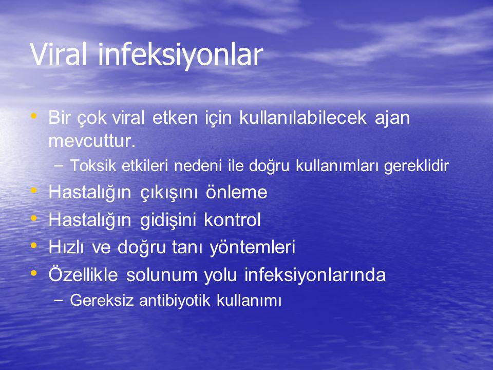 Viral infeksiyonlar Bir çok viral etken için kullanılabilecek ajan mevcuttur. Toksik etkileri nedeni ile doğru kullanımları gereklidir.