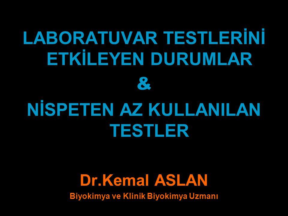 LABORATUVAR TESTLERİNİ ETKİLEYEN DURUMLAR &