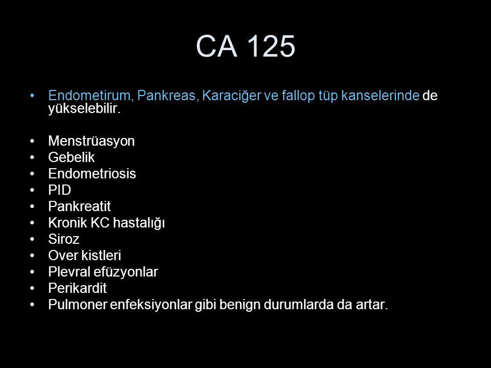 CA 125 Endometirum, Pankreas, Karaciğer ve fallop tüp kanselerinde de yükselebilir. Menstrüasyon. Gebelik.