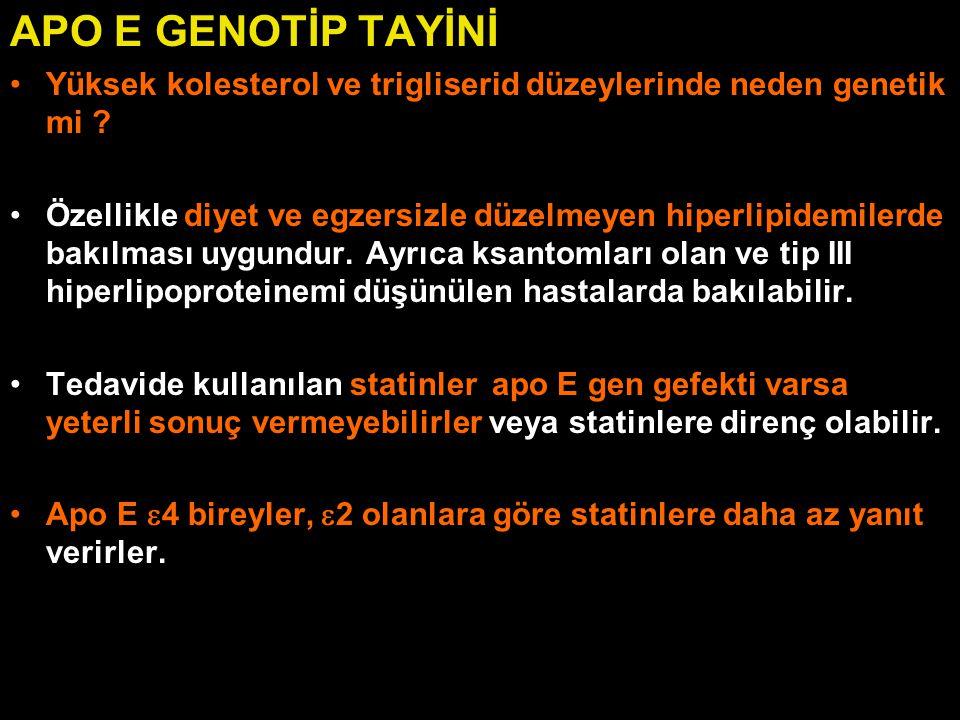 APO E GENOTİP TAYİNİ Yüksek kolesterol ve trigliserid düzeylerinde neden genetik mi