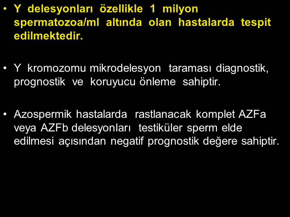 Y delesyonları özellikle 1 milyon spermatozoa/ml altında olan hastalarda tespit edilmektedir.