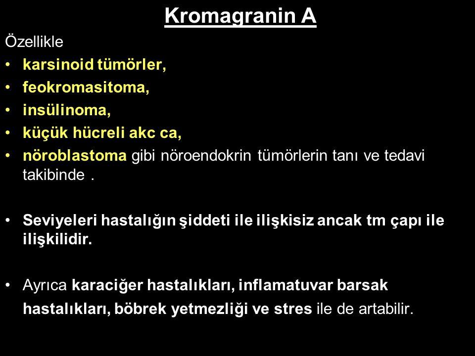 Kromagranin A Özellikle karsinoid tümörler, feokromasitoma,