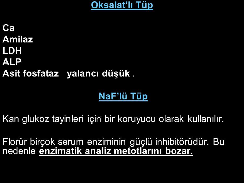 Oksalat'lı Tüp Ca. Amilaz. LDH. ALP. Asit fosfataz yalancı düşük . NaF'lü Tüp. Kan glukoz tayinleri için bir koruyucu olarak kullanılır.