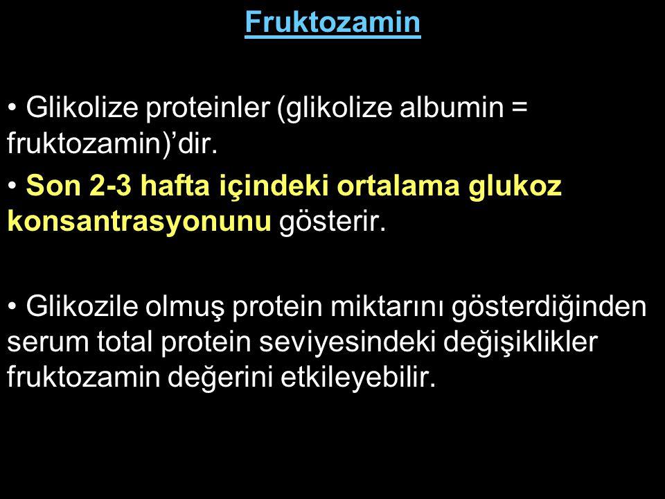Fruktozamin Glikolize proteinler (glikolize albumin = fruktozamin)'dir. Son 2-3 hafta içindeki ortalama glukoz konsantrasyonunu gösterir.