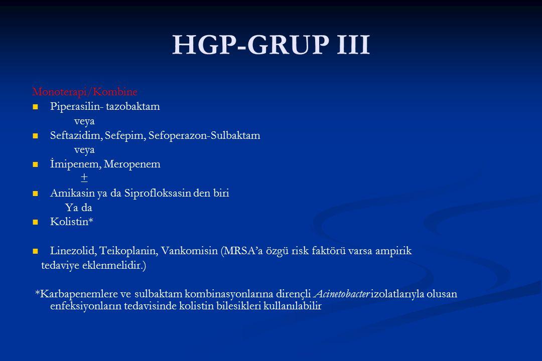 HGP-GRUP III Monoterapi/Kombine Piperasilin- tazobaktam veya