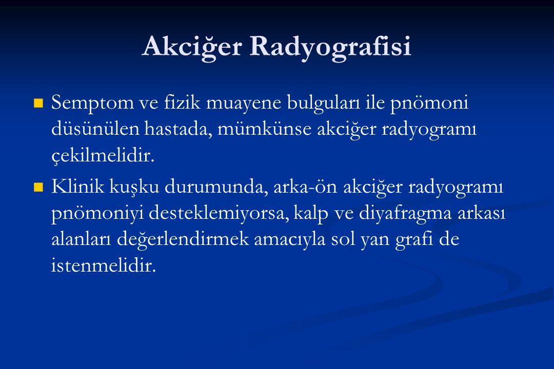 Akciğer Radyografisi Semptom ve fizik muayene bulguları ile pnömoni düsünülen hastada, mümkünse akciğer radyogramı çekilmelidir.
