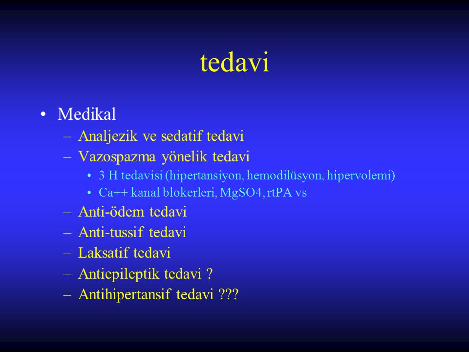 tedavi Medikal Analjezik ve sedatif tedavi Vazospazma yönelik tedavi