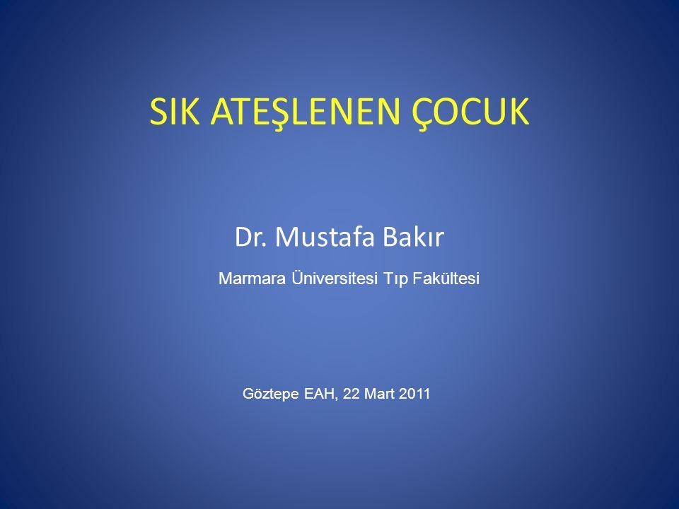 SIK ATEŞLENEN ÇOCUK Dr. Mustafa Bakır