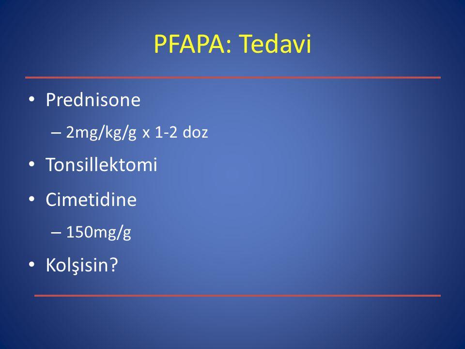 PFAPA: Tedavi Prednisone Tonsillektomi Cimetidine Kolşisin