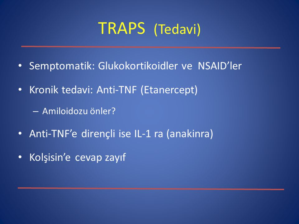 TRAPS (Tedavi) Semptomatik: Glukokortikoidler ve NSAID'ler