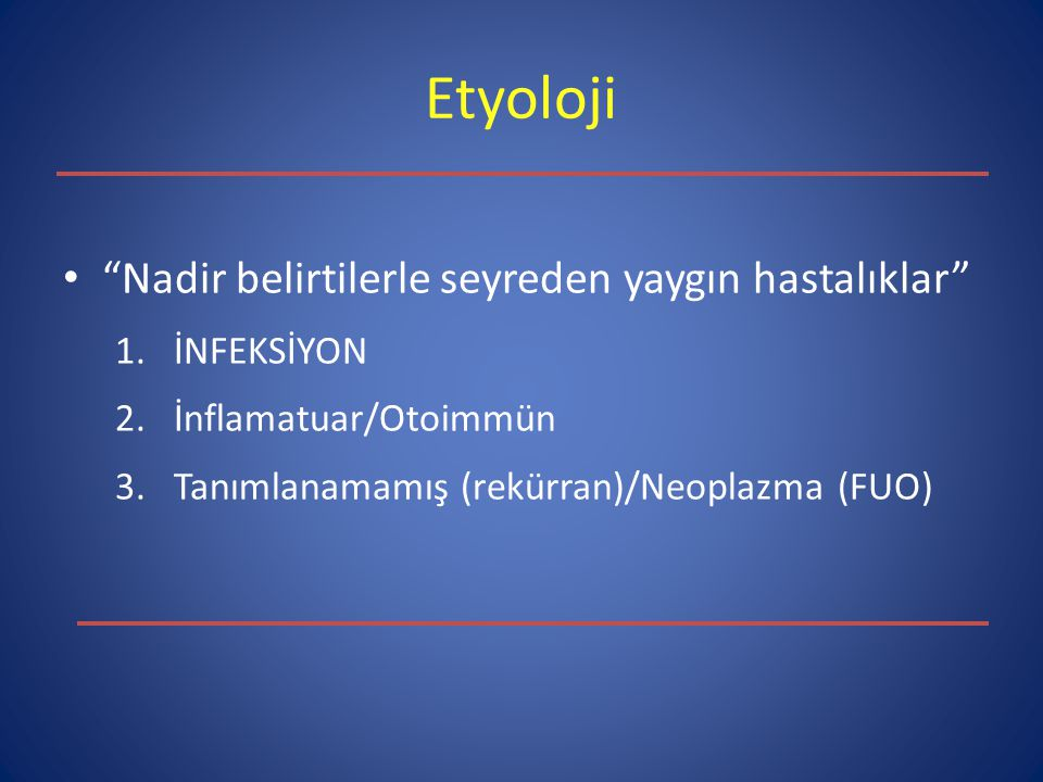 Etyoloji Nadir belirtilerle seyreden yaygın hastalıklar İNFEKSİYON