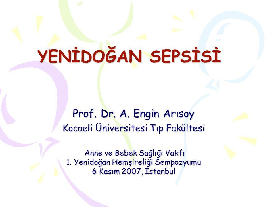 YENİDOĞAN SEPSİSİ Prof. Dr. A. Engin Arısoy