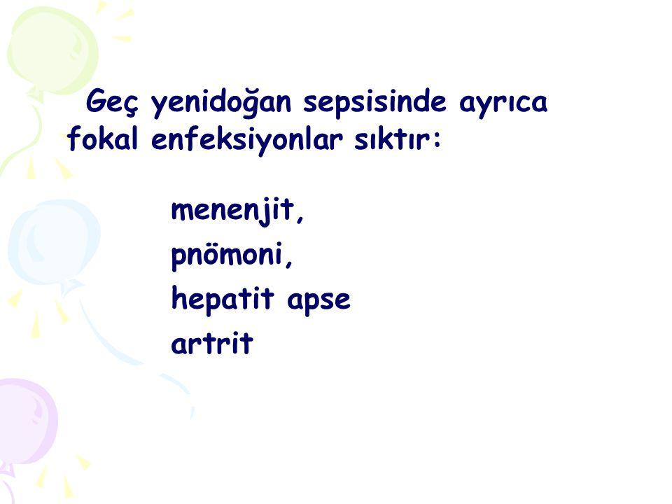 Geç yenidoğan sepsisinde ayrıca fokal enfeksiyonlar sıktır: