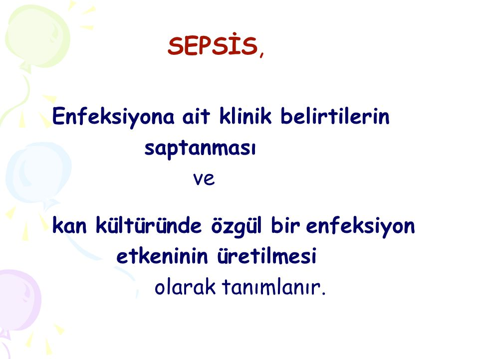 SEPSİS, Enfeksiyona ait klinik belirtilerin. saptanması. ve. kan kültüründe özgül bir enfeksiyon.