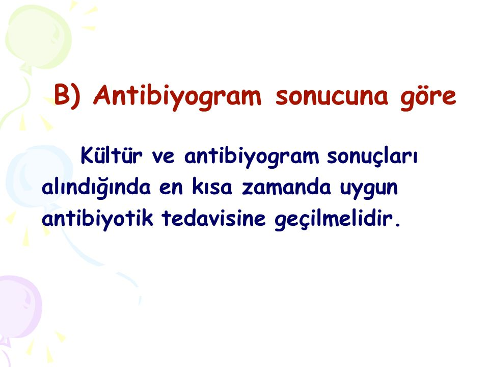 B) Antibiyogram sonucuna göre