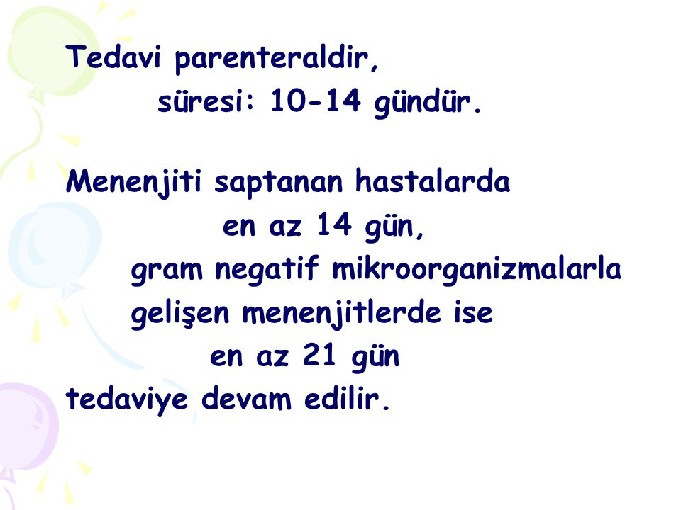 Tedavi parenteraldir, süresi: 10-14 gündür. Menenjiti saptanan hastalarda. en az 14 gün, gram negatif mikroorganizmalarla.