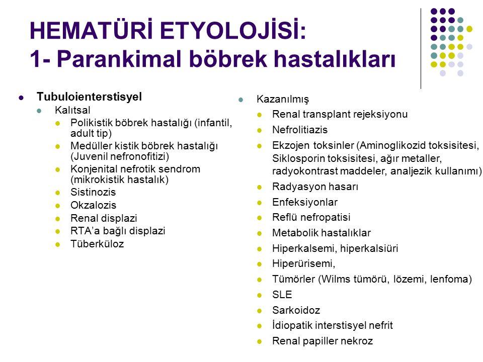 HEMATÜRİ ETYOLOJİSİ: 1- Parankimal böbrek hastalıkları