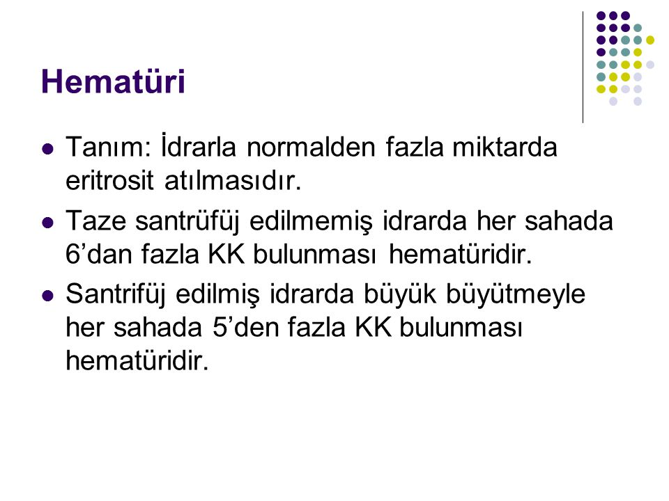 Hematüri Tanım: İdrarla normalden fazla miktarda eritrosit atılmasıdır.