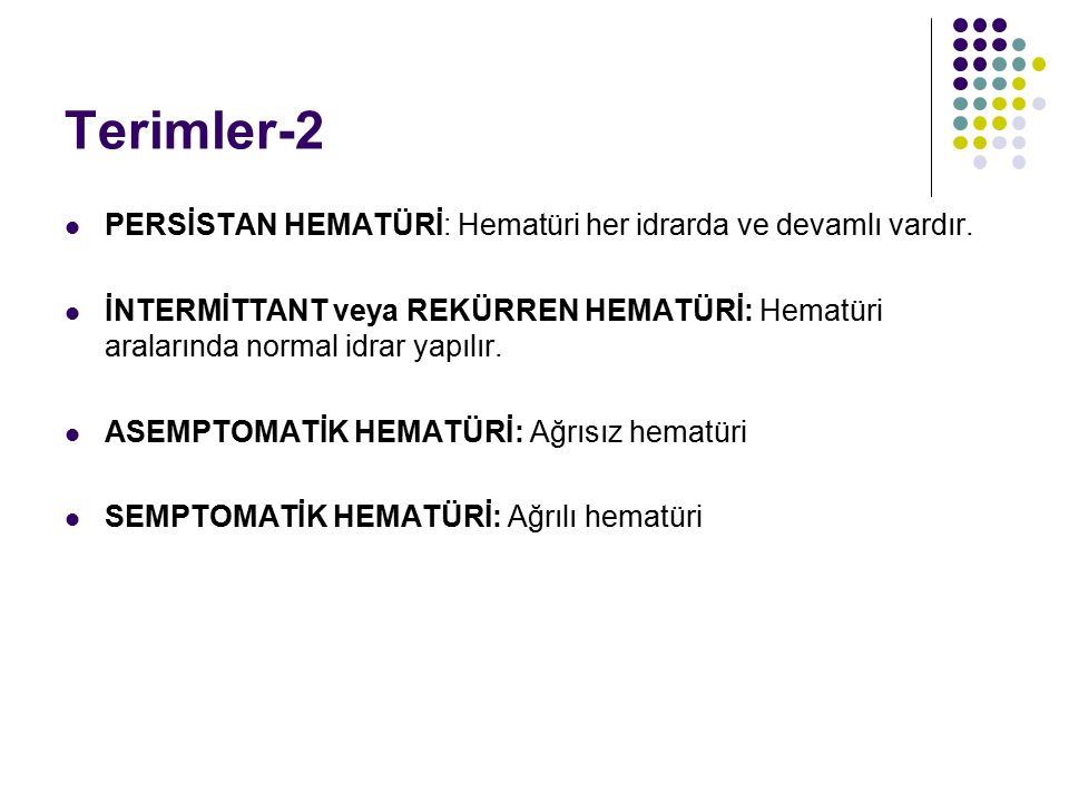 Terimler-2 PERSİSTAN HEMATÜRİ: Hematüri her idrarda ve devamlı vardır.