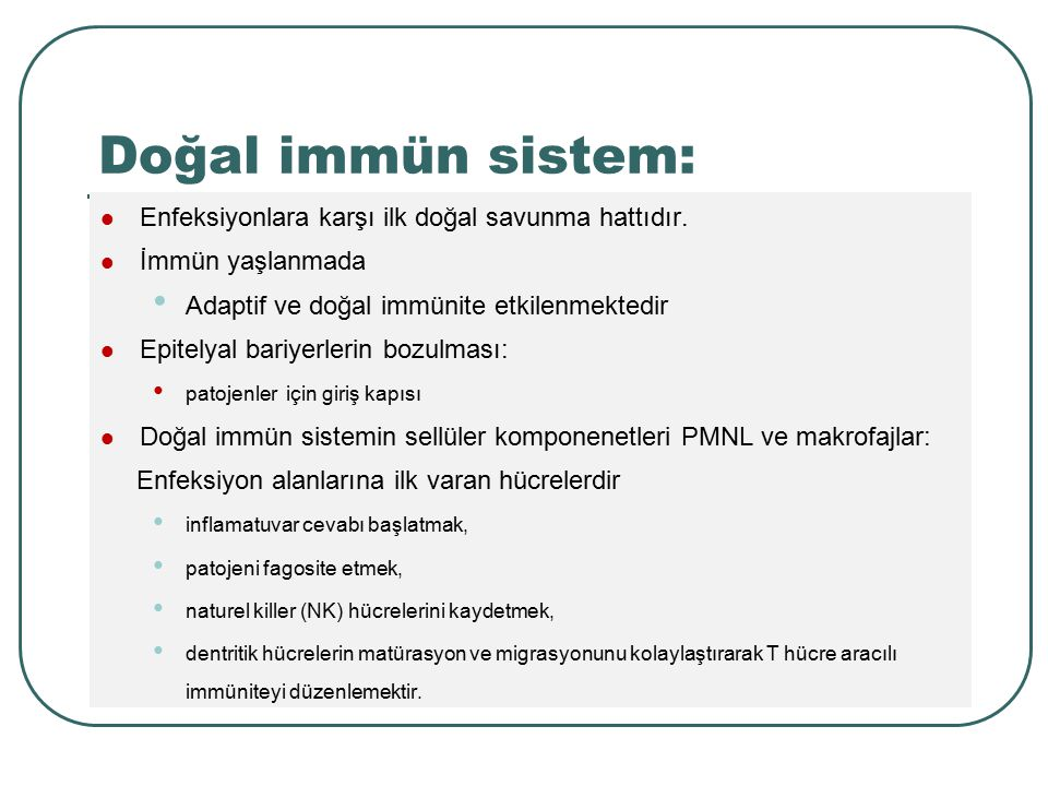 Doğal immün sistem: Enfeksiyonlara karşı ilk doğal savunma hattıdır.