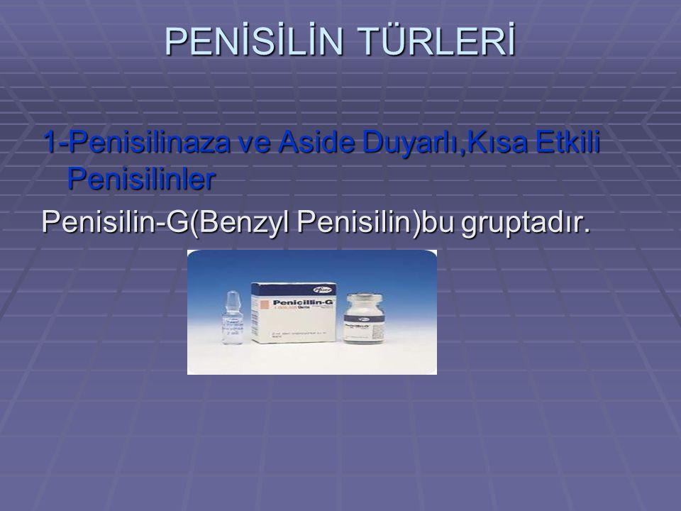 PENİSİLİN TÜRLERİ 1-Penisilinaza ve Aside Duyarlı,Kısa Etkili Penisilinler.