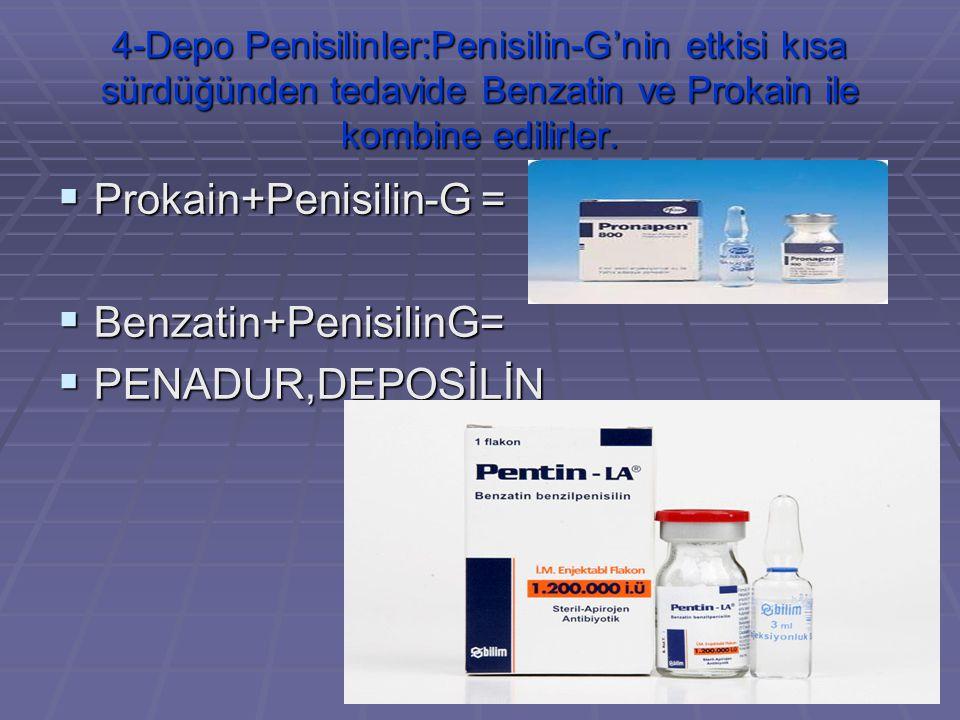 Prokain+Penisilin-G = Benzatin+PenisilinG= PENADUR,DEPOSİLİN