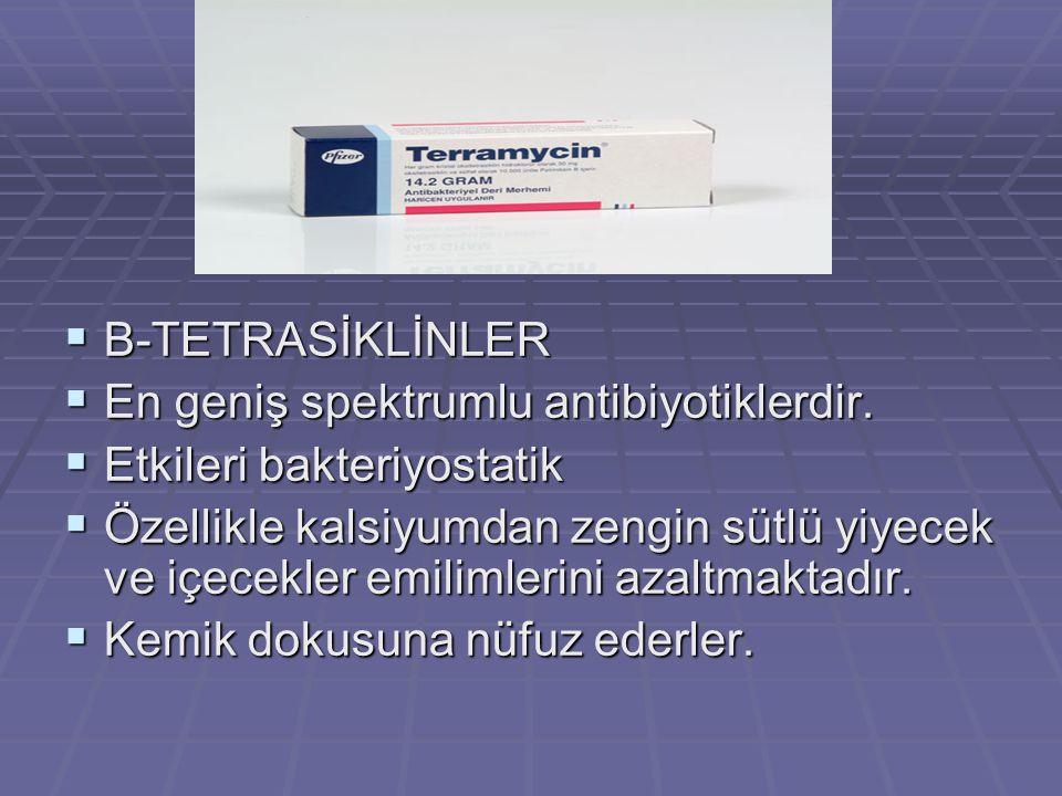 B-TETRASİKLİNLER En geniş spektrumlu antibiyotiklerdir. Etkileri bakteriyostatik.