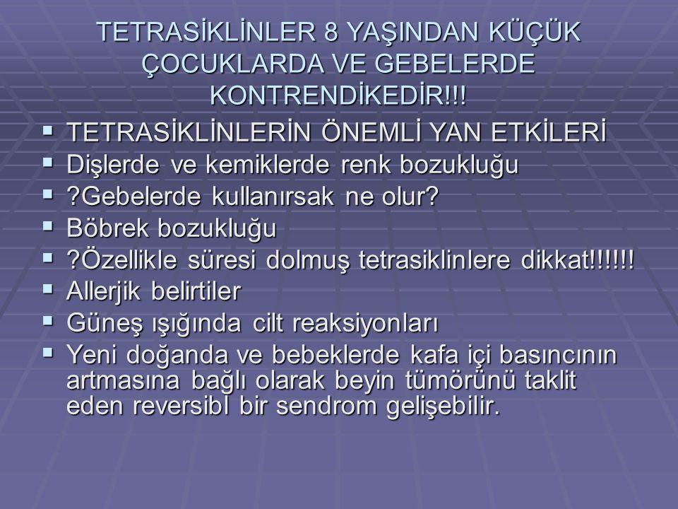TETRASİKLİNLER 8 YAŞINDAN KÜÇÜK ÇOCUKLARDA VE GEBELERDE KONTRENDİKEDİR!!!