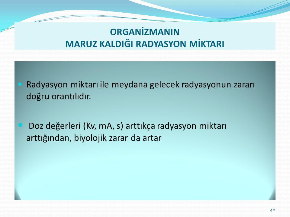 ORGANİZMANIN MARUZ KALDIĞI RADYASYON MİKTARI
