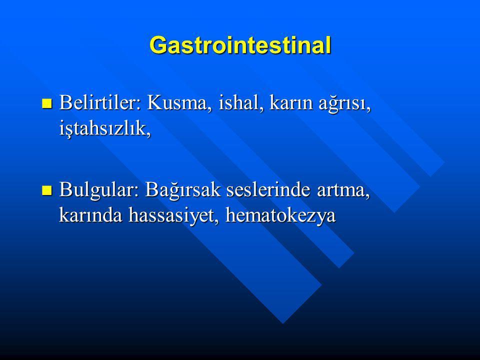 Gastrointestinal Belirtiler: Kusma, ishal, karın ağrısı, iştahsızlık,