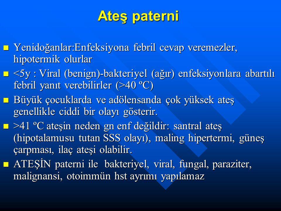 Ateş paterni Yenidoğanlar:Enfeksiyona febril cevap veremezler, hipotermik olurlar.