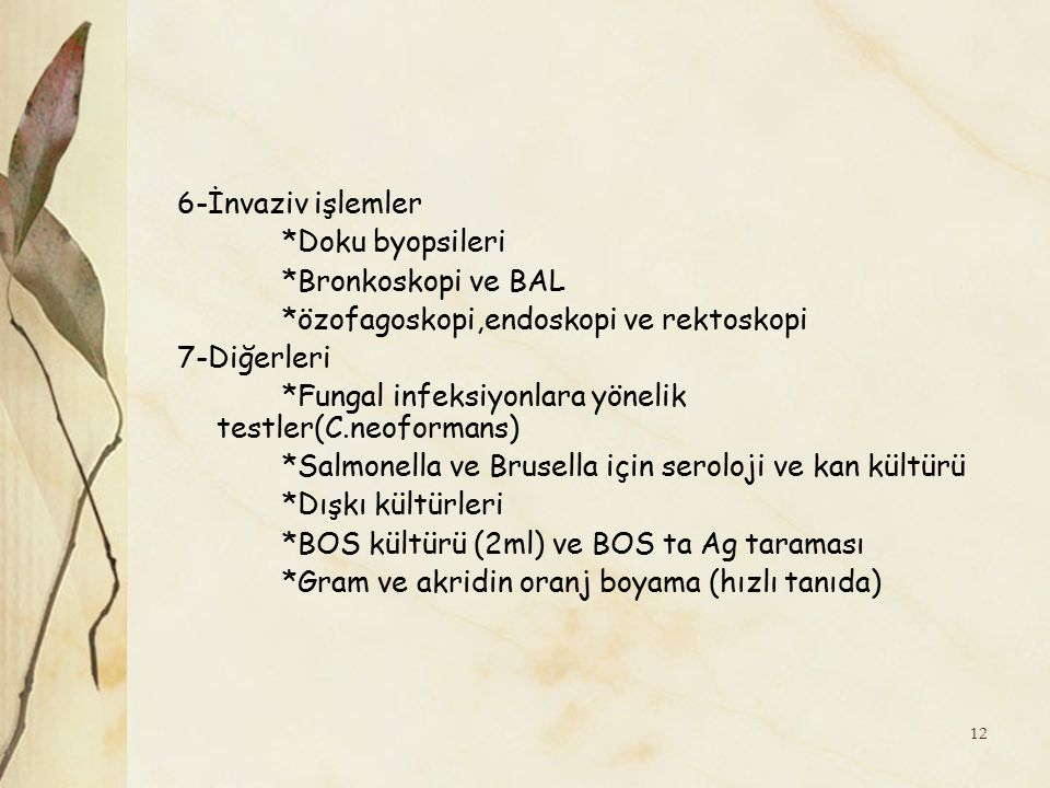 6-İnvaziv işlemler *Doku byopsileri. *Bronkoskopi ve BAL. *özofagoskopi,endoskopi ve rektoskopi. 7-Diğerleri.
