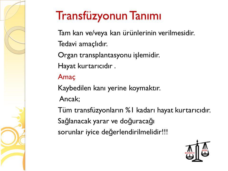 Transfüzyonun Tanımı Tam kan ve/veya kan ürünlerinin verilmesidir.