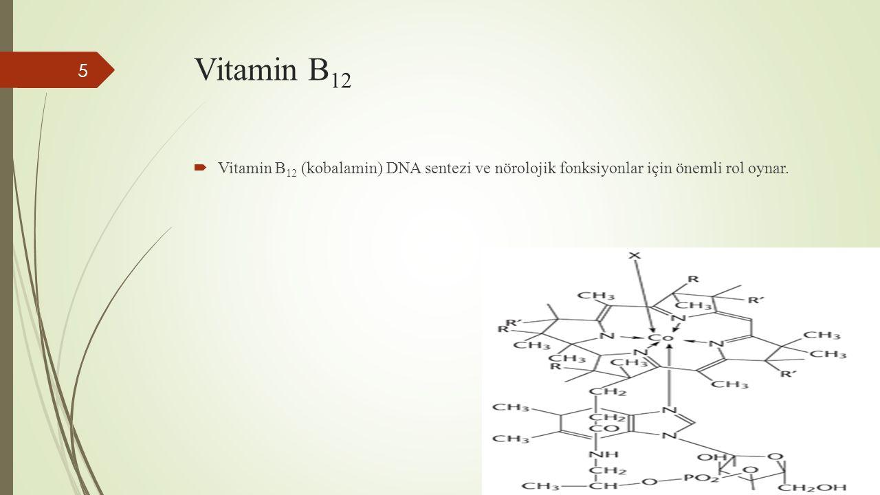 Vitamin B12 Vitamin B12 (kobalamin) DNA sentezi ve nörolojik fonksiyonlar için önemli rol oynar.