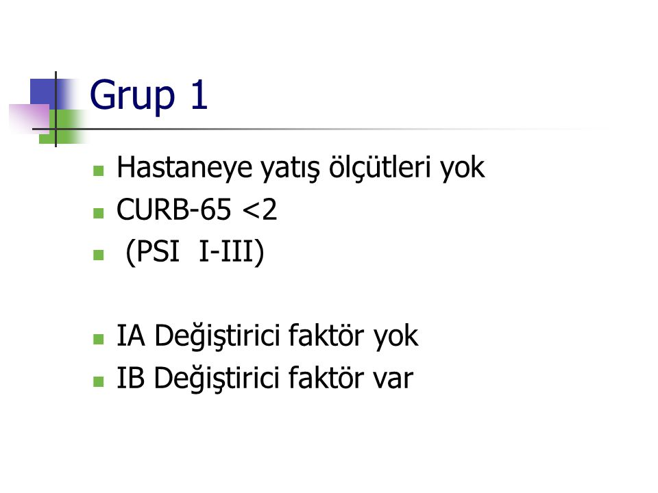 Grup 1 Hastaneye yatış ölçütleri yok CURB-65 <2 (PSI I-III)