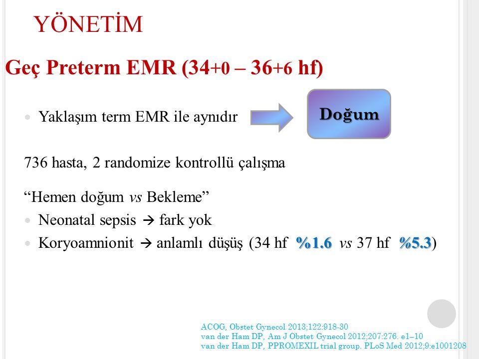 YÖNETİM Geç Preterm EMR (34+0 – 36+6 hf) Yaklaşım term EMR ile aynıdır