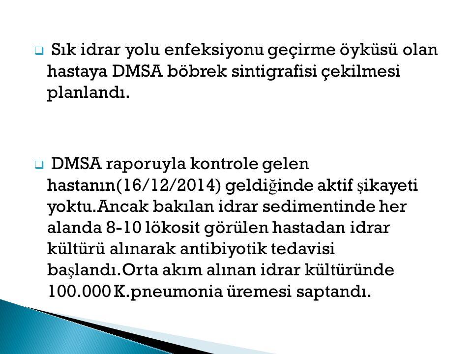 Sık idrar yolu enfeksiyonu geçirme öyküsü olan hastaya DMSA böbrek sintigrafisi çekilmesi planlandı.