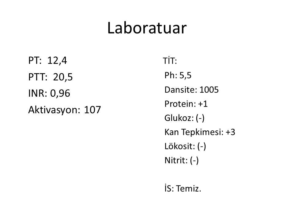 Laboratuar PT: 12,4 PTT: 20,5 INR: 0,96 Aktivasyon: 107 TİT: Ph: 5,5