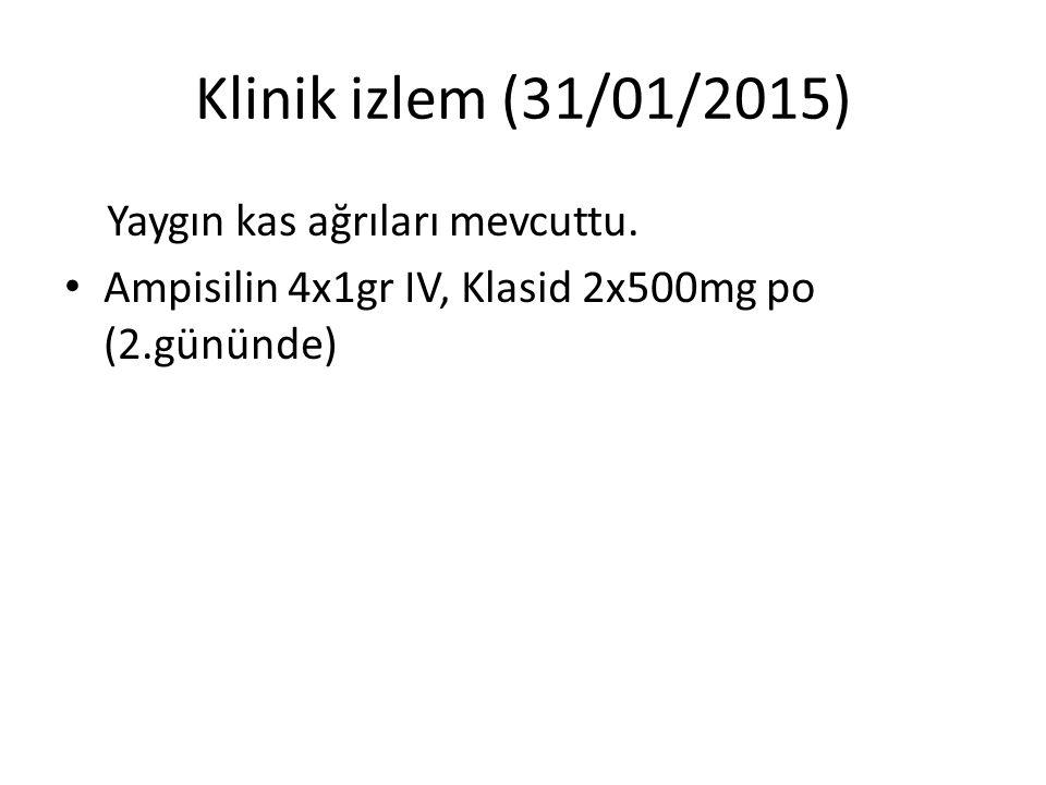 Klinik izlem (31/01/2015) Yaygın kas ağrıları mevcuttu.
