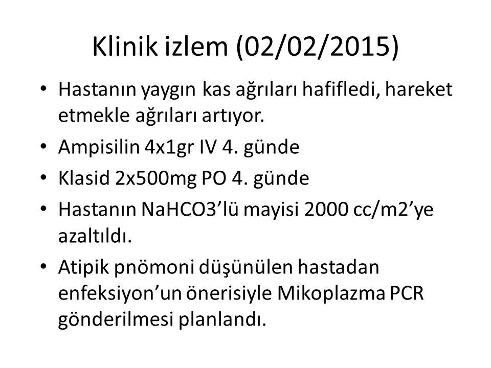 Klinik izlem (02/02/2015) Hastanın yaygın kas ağrıları hafifledi, hareket etmekle ağrıları artıyor.