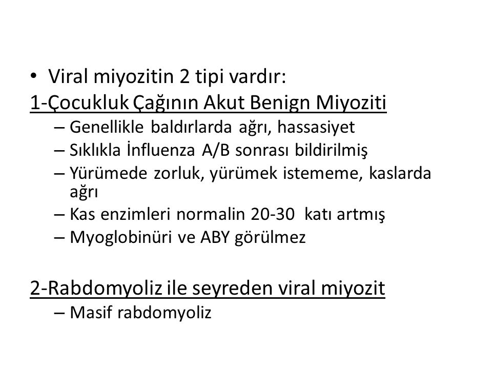 Viral miyozitin 2 tipi vardır: 1-Çocukluk Çağının Akut Benign Miyoziti
