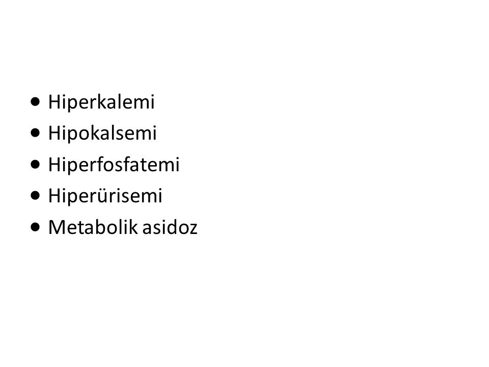Hiperkalemi Hipokalsemi Hiperfosfatemi Hiperürisemi Metabolik asidoz