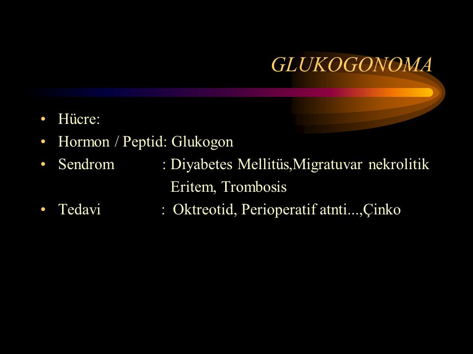 GLUKOGONOMA Hücre: Hormon / Peptid: Glukogon